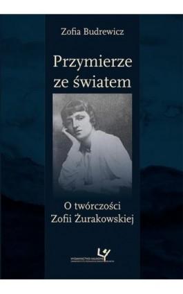 Przymierze ze światem. O twórczości Zofii Żurakowskiej - Zofia Budrewicz - Ebook - 978-83-8084-461-2