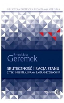 Skuteczność i racja stanu. Z teki Ministra Spraw Zagranicznych RP - Bronisław Geremek - Ebook - 978-83-8002-897-5