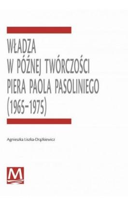Władza w późnej twórczości Piera Paola Pasoliniego (1965-1975) - Agnieszka Liszka-Drążkiewicz - Ebook - 978-83-8084-445-2