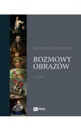 Rozmowy obrazów, t. 1 - Grażyna Bastek - Ebook - 978-83-01-21294-0
