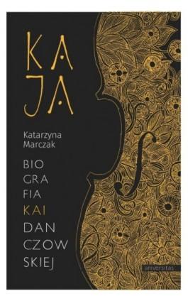Kaja Biografia Kai Danczowskiej - Katarzyna Marczak - Ebook - 978-83-242-6454-4