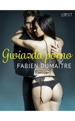 Gwiazda porno - opowiadanie erotyczne - Fabien Dumaître - Ebook - 9788726331639
