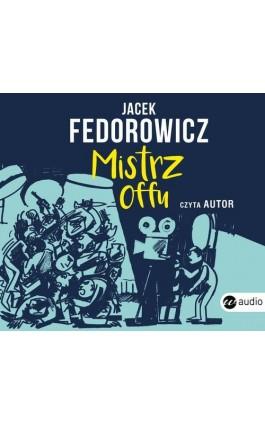 Mistrz offu - Jacek Fedorowicz - Audiobook - 978-83-8032-408-4