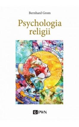 Psychologia religii - Bernhard Grom - Ebook - 978-83-01-21202-5