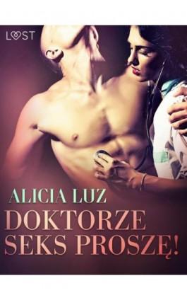 Doktorze seks proszę! - opowiadanie erotyczne - Alicia Luz - Ebook - 9788726331622