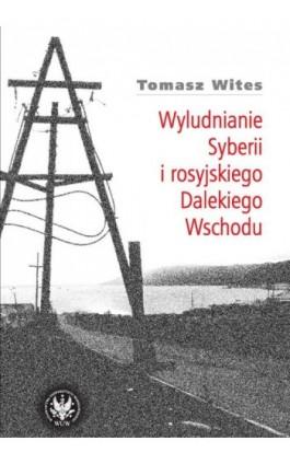 Wyludnianie Syberii i rosyjskiego Dalekiego Wschodu - Tomasz Wites - Ebook - 978-83-235-1824-2