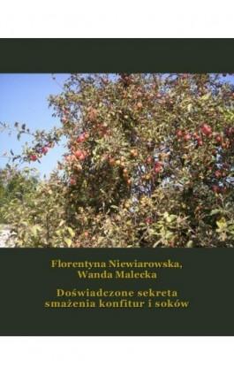 Doświadczone sekreta smażenia konfitur i soków - Florentyna Niewiarowska - Ebook - 978-83-7950-935-5