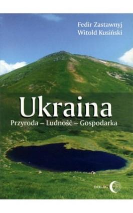 Ukraina. Przyroda- Ludność- Gospodarka - Fedir Zastawnyj - Ebook - 978-83-8002-688-9