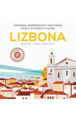 Lizbona. Miasto, które przytula - Weronika Wawrzkowicz-Nasternak - Audiobook - 978-83-8032-437-4