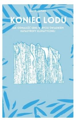 Koniec lodu - Dahr Jamail - Ebook - 978-83-66586-20-8