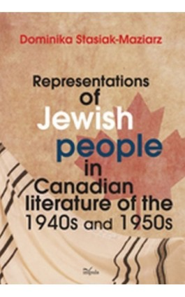 Representations of Jewish people in Canadian literature of the 1940s and 1950s - Dominika Stasiak-Maziarz - Ebook - 978-83-7587-703-8