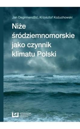 Niże śródziemnomorskie jako czynnik klimatu Polski - Jan Degirmendžić - Ebook - 978-83-8088-436-6