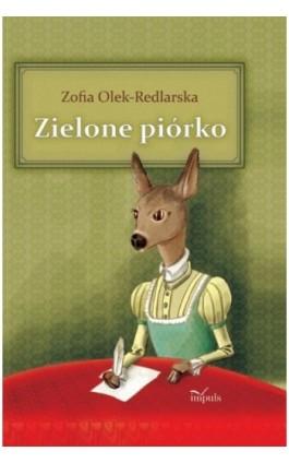 Zielone piórko - Zofia Olek-Redlarska - Ebook - 978-83-7587-890-5