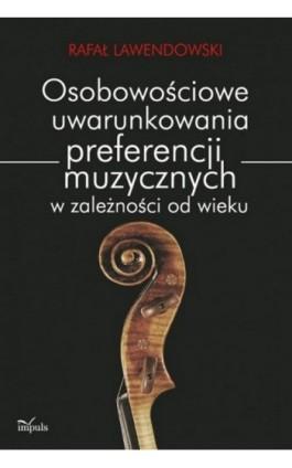Osobowościowe uwarunkowania preferencji muzycznych w zależności od wieku - Rafał Lawendowski - Ebook - 978-83-7587-693-2