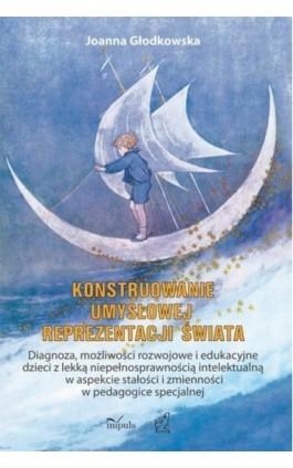 Konstruowanie umysłowej reprezentacji świata - Joanna Głodkowska - Ebook - 978-83-7850-068-1