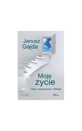 Moje życie. Fakty, wspomnienia, refleksje - Janusz Gajda - Ebook - 978-83-7850-313-2