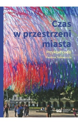 Czas w przestrzeni miasta - Paulina Tobiasz-Lis - Ebook - 978-83-8088-380-2
