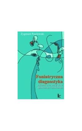 Foniatryczna diagnostyka wykonawstwa emisji głosu śpiewaczego i mówionego - Zygmunt Pawłowski - Ebook - 978-83-7850-295-1