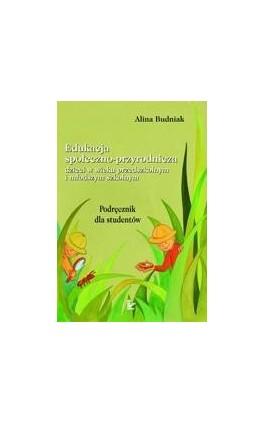 Edukacja społeczno-przyrodnicza dzieci w wieku przedszkolnym i młodszym szkolnym - Alina Budniak - Ebook - 978-83-7587-174-6