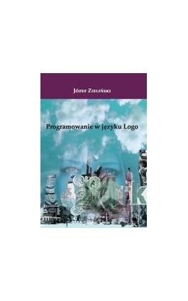 Programowanie w języku Logo - Józef Zieliński - Ebook - 978-83-7850-323-1