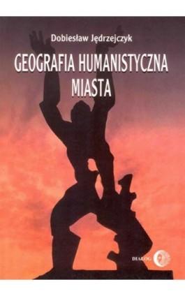 Geografia humanistyczna miasta - Dobiesław Jędrzejczyk - Ebook - 978-83-8002-710-7