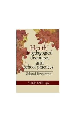 Health in pedagogical discourses and school practices. Selected perspectives - Alicja Szerląg - Ebook - 978-83-7587-418-1