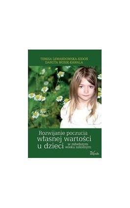 Rozwijanie poczucia własnej wartości u dzieci w młodszym wieku szkolnym - Danuta Wosik-Kawala - Ebook - 978-83-7850-378-1