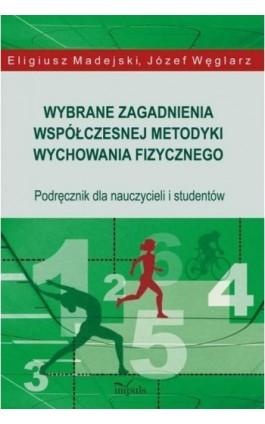 Wybrane zagadnienia współczesnej metodyki wychowania fizycznego - Eligiusz Madejski - Ebook - 978-83-7587-933-9