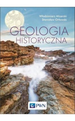 Geologia historyczna - Włodzimierz Mizerski - Ebook - 978-83-01-19449-9
