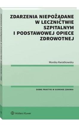 Zdarzenia niepożądane w lecznictwie szpitalnym i podstawowej opiece zdrowotnej - Monika Kwiatkowska - Ebook - 978-83-8223-071-0