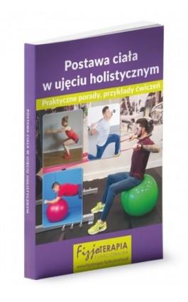 Postawa ciała w ujęciu holistycznym - Praca Zbiorowa Pod Redakcją Merytoryczną Dr Edyty Łukasik - Ebook - 978-83-269-8759-5