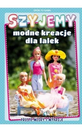 Szyjemy modne kreacje dla lalek. Proste wzory i wykroje - Beata Guzowska - Ebook - 978-83-8114-818-4