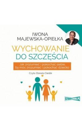 Wychowanie do szczęścia - Iwona Majewska-Opiełka - Audiobook - 978-83-8194-555-4