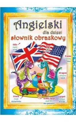 Angielski dla dzieci Słownik obrazkowy - Monika Ostrowska-Myślak - Ebook - 978-83-8114-814-6