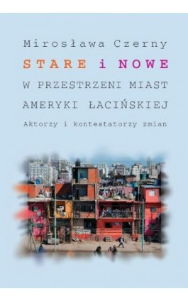 Stare i nowe w przestrzeni miast Ameryki Łacińskiej - Mirosława Czerny - Ebook - 978-83-235-1441-1