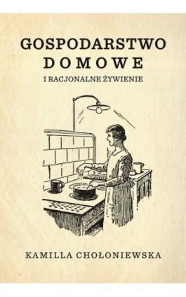 Gospodarstwo domowe i racjonalne żywienie - Kamilla Chołoniewska - Ebook - 978-83-932575-6-0
