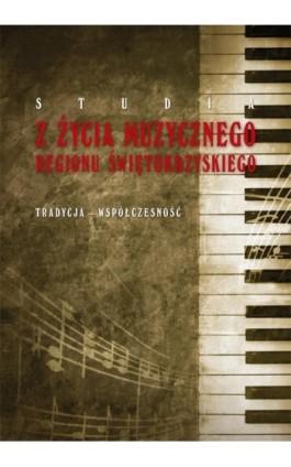 Studia z życia muzycznego regionu świętokrzyskiego. Tradycja-współczesność - Ebook - 978-83-7133-650-8