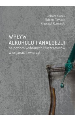 Wpływ alkoholu i analgezji na poziom wybranych tłuszczowców w organach zwierząt - Jolanta Klusek - Ebook - 978-83-7133-683-6