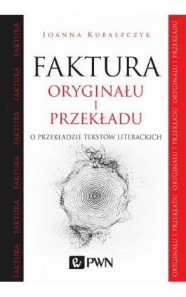 Faktura oryginału i przekładu - Joanna Kubaszczyk - Ebook - 978-83-01-18847-4