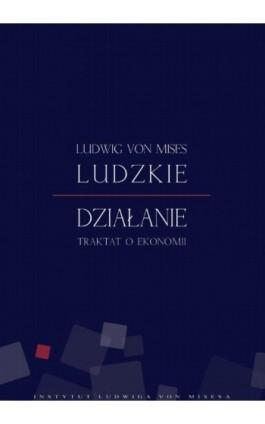 Ludzkie działanie - Ludwig von Mises - Ebook - 978-83-63250-00-3
