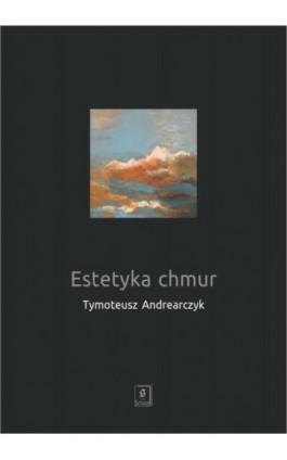 Estetyka chmur - Tymoteusz Andrearczyk - Ebook - 978-83-7383-983-0