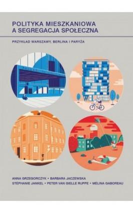Polityka mieszkaniowa a segregacja społeczna - Anna Grzegorczyk - Ebook - 978-83-235-3854-7
