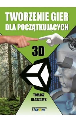 Tworzenie gier dla początkujących - Tomasz Błaszczyk - Ebook - 978-83-65645-11-1