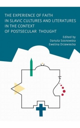The Experience of Faith in Slavic Cultures and Literatures in the Context of Postsecular Thought - Ebook - 978-83-235-3717-5