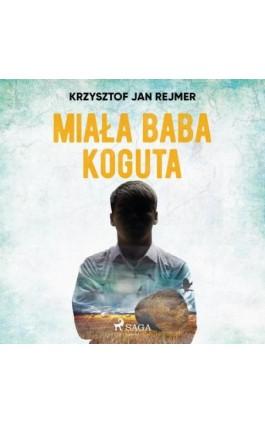 Miała baba koguta - Krzysztof Jan Rejmer - Audiobook - 9788726548044