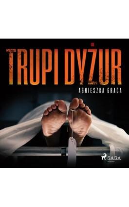 Trupi dyżur - Agnieszka Graca - Audiobook - 9788726547818