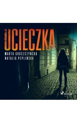 Ucieczka - Marta Gruszczyńska - Audiobook - 9788726548099