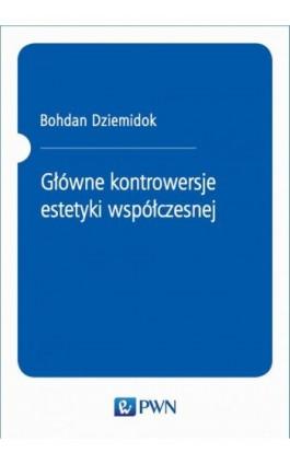 Główne kontrowersje estetyki współczesnej - Bohdan Dziemidok - Ebook - 978-83-01-13904-9
