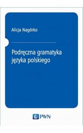 Podręczna gramatyka języka polskiego - Alicja Nagórko - Ebook - 978-83-01-16092-0