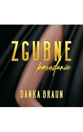 Zgubne pożądanie - Danka Braun - Audiobook - 978-83-66473-20-1